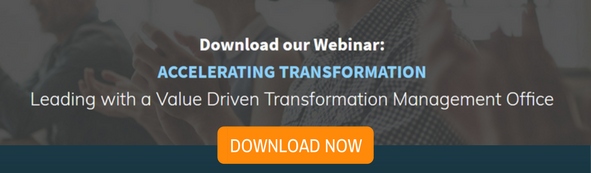 "Download Webinar: ""Accelerating Transformation: Leading with a Value Driven Transformation Management Office"""